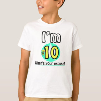 I'm 10 What's your excuse? Shirt