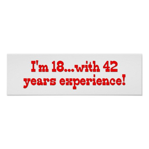 I'm 18 With 42 Years Experience Poster