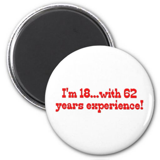 I'm 18 With 62 Years Experience Refrigerator Magnet