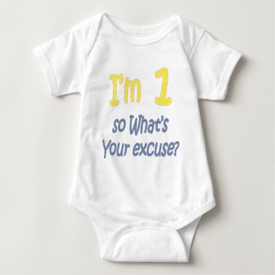 I'm 1 so what's your excuse baby bodysuit