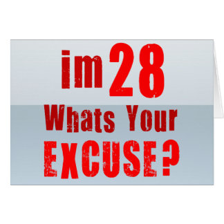 I'm 28, whats your excuse? Birthday Greeting Card