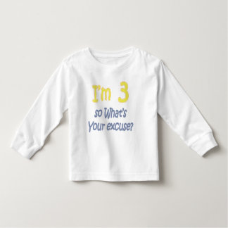 I'm 3 so what's your excuse toddler T-Shirt
