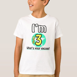 I'm 3 What's your excuse? T-Shirt