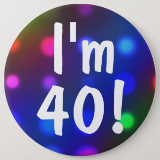 I'm 40! Birthday Button Pin