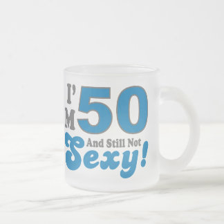 I'm 50 And Still Not Sexy! Frosted Glass Mug