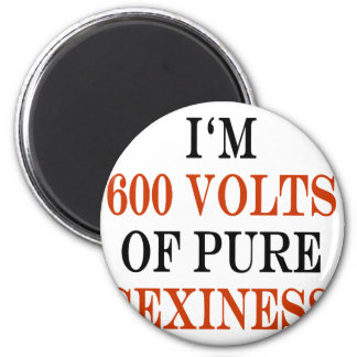 I'm 600 Volts Of Pure Sexiness 6 Cm Round Magnet