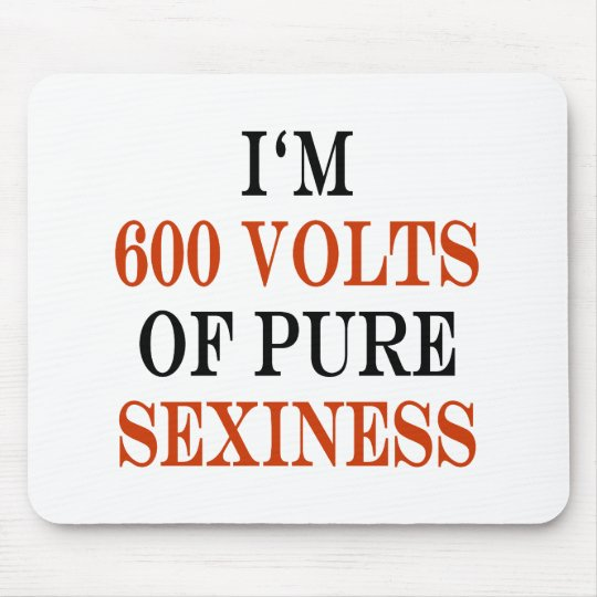 I'm 600 Volts Of Pure Sexiness Mouse Mat