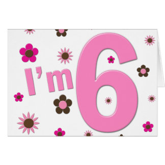 I'm 6 Pink And Brown Flowers Greeting Card