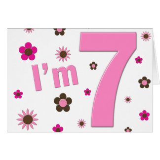 I'm 7 Pink And Brown Flowers Card