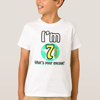 I'm 7 What's your excuse? Tees