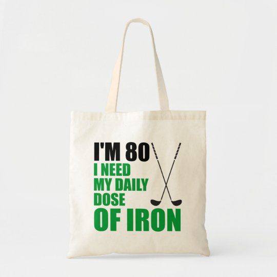 I'm 80 Daily Dose Of Iron Golfer Tote