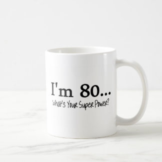 Im 80 Whats Your Super Power Coffee Mug