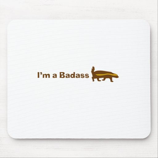 I'm a Badass Honey Badger Mousepad