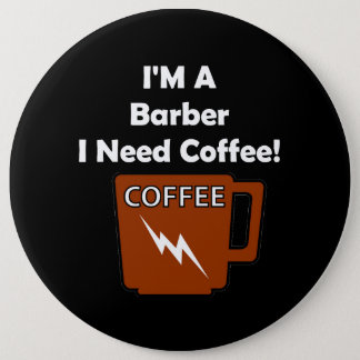 I'M A Barber, I Need Coffee! 6 Cm Round Badge