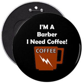I'M A Barber, I Need Coffee! 6 Cm Round Badge