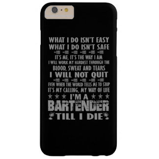 I'm a Bartender till I die Barely There iPhone 6 Plus Case