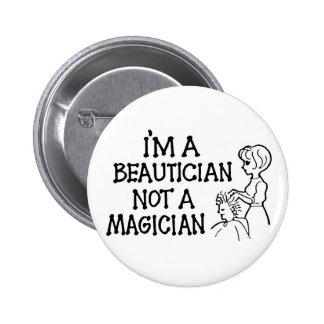 Im A Beautician Not a Magician Button