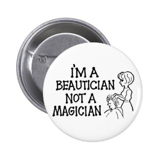 Im A Beautician Not a Magician Button