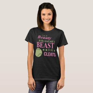 Im A Beauty In The Street And A Beast In My Cleats T-Shirt