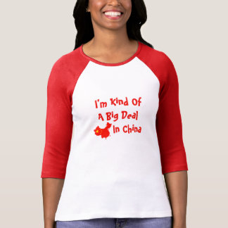 I'm A Big Deal In China T-Shirt