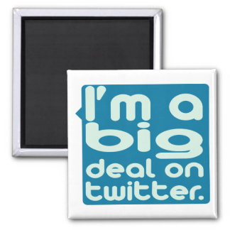 I'm a Big Deal on Twitter Square Magnet
