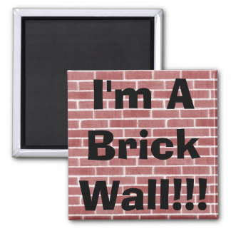 I'm A Brick Wall!!! Square Magnet