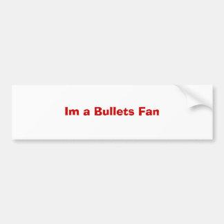 Im a Bullets Fan Bumper Sticker