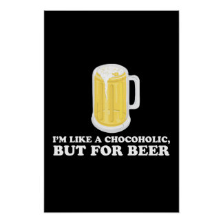 I'm a Chocoholic, but for Beer. Poster