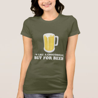 I'm a Chocoholic, but for Beer. T-Shirt
