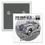 I'm A Classic 80th Birthday Gifts Pinback Buttons