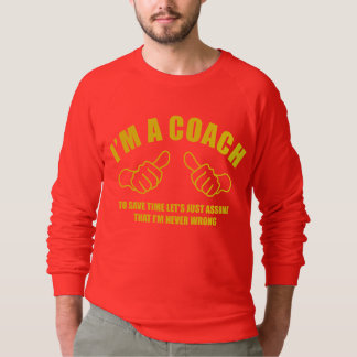 I'm a Coach, I'm Never Wrong Sweatshirt