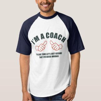 I'm a Coach, I'm Never Wrong Tee Shirts