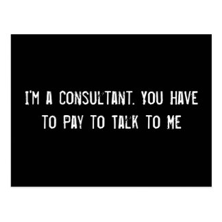 I'm a Consultant. You Have to Pay to Talk to Me Postcard