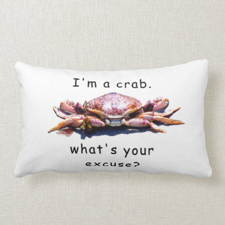 I'm a crab...What's your excuse? pillow