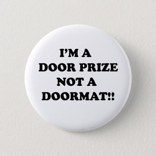 I'm a door prize not a door mat 6 cm round badge