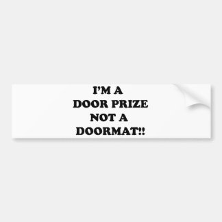 I'm a door prize not a door mat bumper sticker