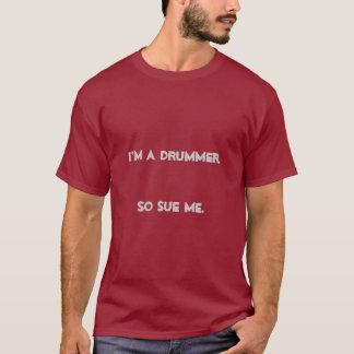 I'm A Drummer - So Sue Me T-Shirt