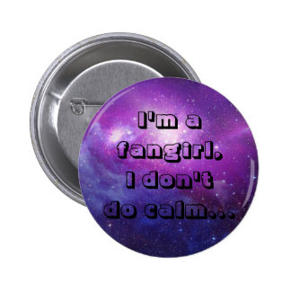 I'm a fangirl,I don't do calm. 6 Cm Round Badge