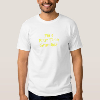 Im a First Time Grandma T Shirts