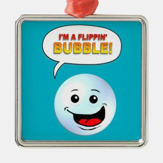 I'm a Flippin' Bubble! Christmas Ornament
