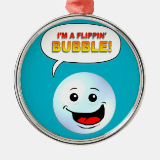 I'm a Flippin' Bubble! Christmas Ornament