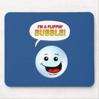 I'm a Flippin' Bubble! Mouse Pad