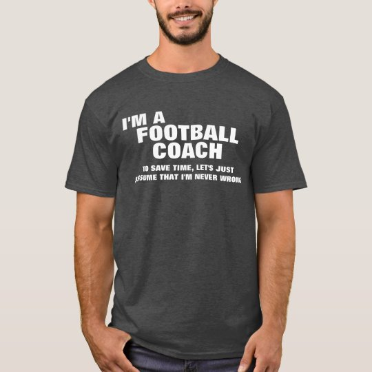 I'm a Football Coach To Save Time T-Shirt