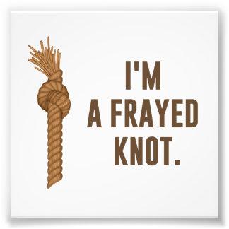 I'm a Frayed Knot Photo Print