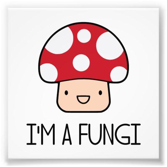 I'm a Fungi Fun Guy Mushroom Photo Print