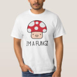 I'm a Fungi Fun Guy Mushroom T Shirts