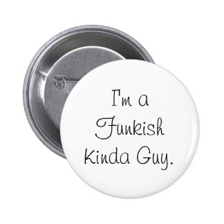 I'm a Funkish Kinda Guy Button.