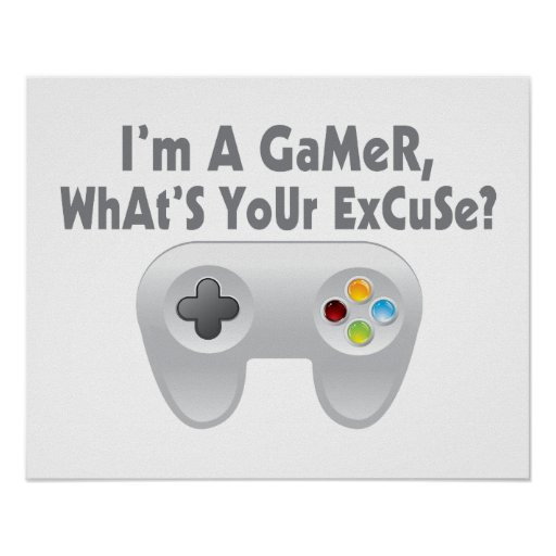 I'm A Gamer What's Your Excuse Posters