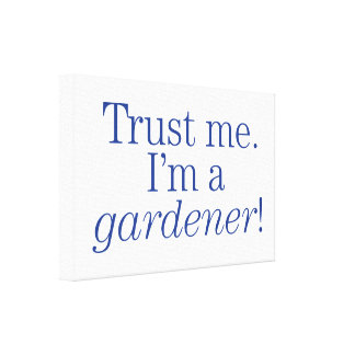 I'm a Gardener Stretched Canvas Print