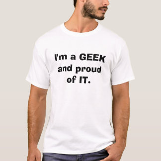 I'm a GEEK and proud of IT. T-Shirt